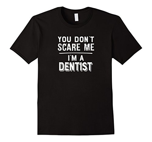 Mens You Don't Scare Me I'm a Dentist T-Shirt / Halloween Shirt Large Black
