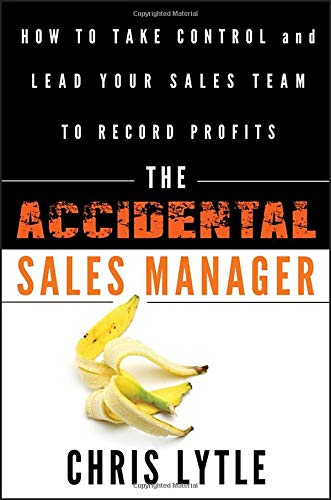 The Accidental Sales Manager: How to Take Control and Lead Your Sales Team to Record Profits (Best Sales Manager Jobs)