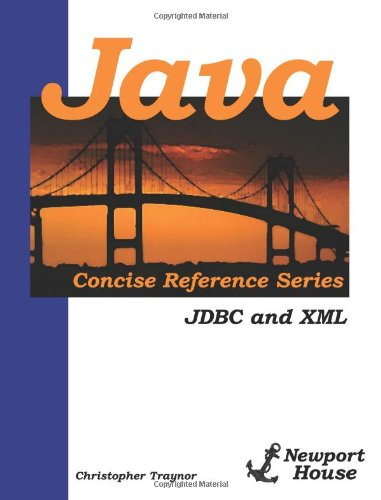 Java Concise Reference Series: JDBC And XML by Newport House Books