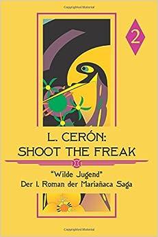 Shoot the Freak - Wilde Jugend: Band II: Volume 2 (Mariañaca Saga)