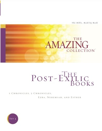 The Post-Exilic Books: 1 Chronicles, 2 Chronicles, Ezra, Nehemiah, and Esther (The Amazing Collection: The Bible, Book by Book) (Volume 3)