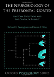 The Neurobiology of the Prefrontal Cortex: Anatomy, Evolution, and the Origin of Insight (Oxford Psychology Series)