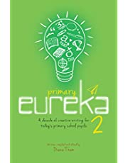 Primary Eureka 2: A Decade of Creative Writing For Today's Primary School Pupils