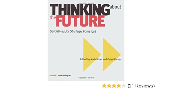 Thinking about the Future: Guidelines for Strategic Foresight: Andy ...