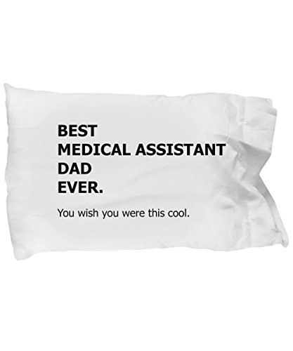 Medical Assistant Dad Pillow Case - Best Ever Funny Appreciation Assistant Assistant Pillowcase Bedding Cushion Cover Gift Stuff Accessories For Family Lovers 20 x 30 by BarborasBoutique