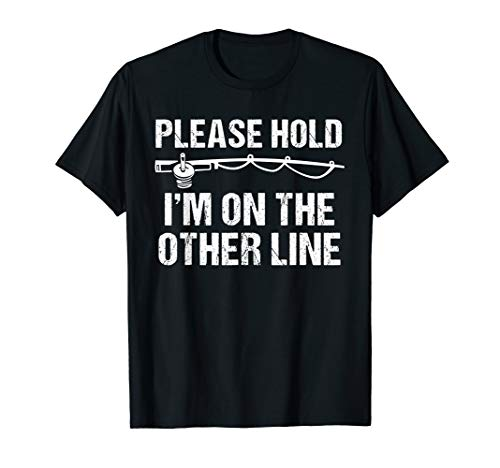Please Hold I'm On The Other Line Funny Fishing T-Shirt