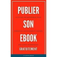 PUBLIER SON EBOOK GRATUITEMENT: Le Guide Indispensable Pour Formater, Distribuer, et Vendre ses livres Numériques (Ebooks t. 1) (French Edition)