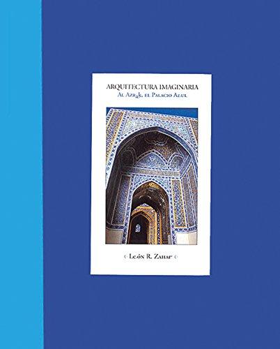 Descargar Libro Arquitectura Imaginaria/imagenary Arquitecture: Al Azrak, El Palacio Azul/to The Azrak, The Blue Palace Leon R. Zahar