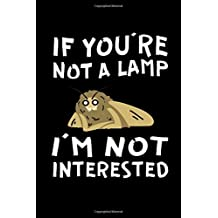 If You're Not A Lamp I'm Not Interested: A Blank Lined 120 Page 6X9 Journal For Moth Meme Lovers