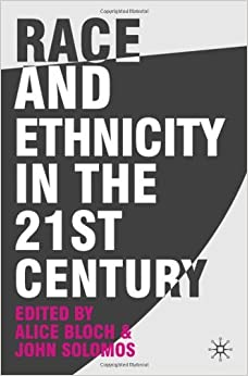 Book Race and Ethnicity in the 21st Century by Dr Alice Bloch (Editor), Professor John Solomos (Editor) (12-Nov-2009)