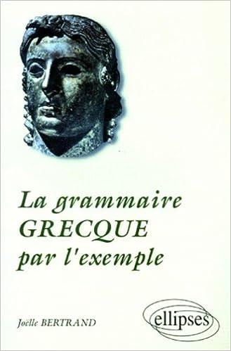 Lire La Grammaire grecque par l'exemple pdf