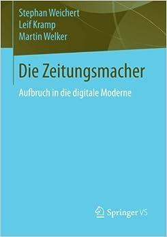 Book Die Zeitungsmacher: Aufbruch in die digitale Moderne (German Edition) by Stephan Weichert (2014-10-16)