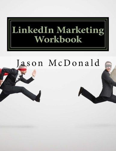 LinkedIn Marketing Workbook: How to Use LinkedIn for Business