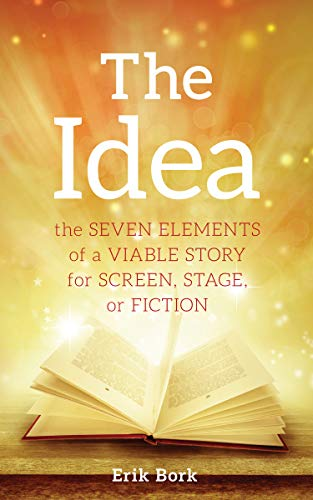 The Idea: The Seven Elements of a Viable Story for Screen, Stage or Fiction ()
