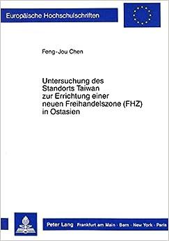 Untersuchung Des Standorts Taiwan Zur Errichtung Einer Neuen Freihandelszone (Fhz) in Ostasien (Europaeische Hochschulschriften / European University Studie)