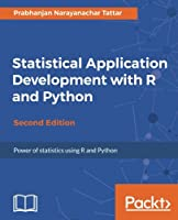 Statistical Application Development with R and Python, 2nd Edition Front Cover