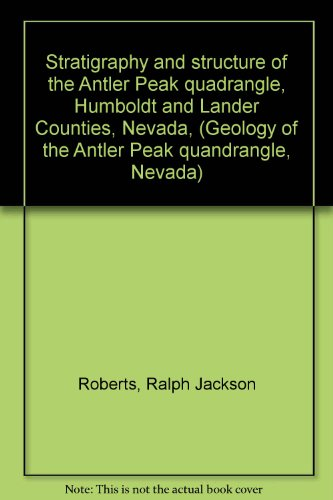 Stratigraphy and structure of the Antler Peak quadrangle, Humboldt and Lander Counties, Nevada, (Geology of the Antler Peak quandrangle, ()