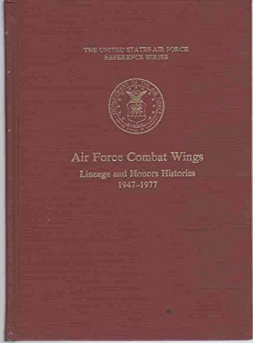 Air Force Combat Wings: Lineage and Honors Histories, 1927-1977 Air Force Combat Wing