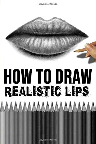 How To Draw Realistic Lips Learn To Draw And Shade With Realism Drawing Tutorial Step By Step Quide To Draw With Graphite Pencils Shading Techniques Susak Jasmina Susak Jasmina 9781093198744 Amazon Com Books