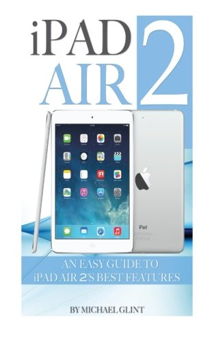 Download iPad Air 2: An Easy Guide to iPad Air 2's Best Features PDF