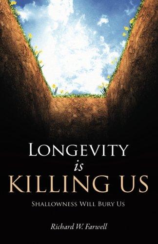 Read Online Longevity is Killing Us: Shallowness Will Bury Us ebook