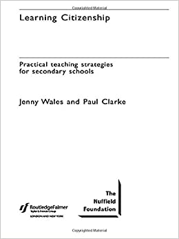 Learning Citizenship: Practical Teaching Strategies for Secondary Schools: Practical Teaching Strategies for Citizenship and Across the Curriculum