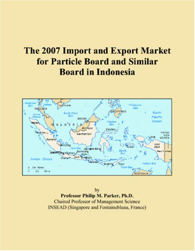 Read Online The 2007 Import and Export Market for Particle Board and Similar Board in Indonesia PDF