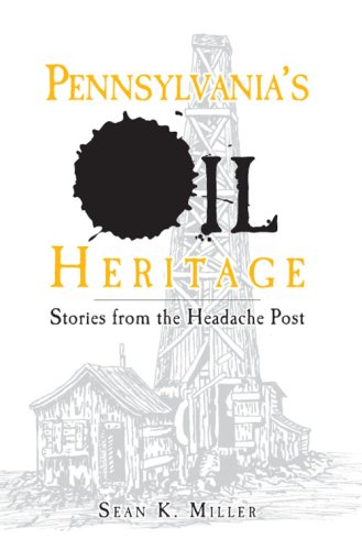 Read Online Pennsylvania's Oil Heritage:: Stories from the Headache Post pdf epub