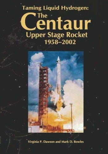 Download Taming Liquid Hydrogen: The Centaur: Upper Stage Rocket, 1958-2002 pdf epub