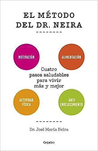 El método del Dr. Neira: Cuatro pasos saludables para vivir ...