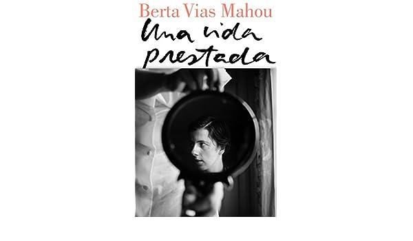 Amazon.com: Una vida prestada (Spanish Edition) eBook: Berta Vias Mahou: Kindle Store