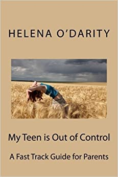 My Teen is Out of Control: A Fast Track Guide for Parents by Helena O'Darity (2013-01-08)