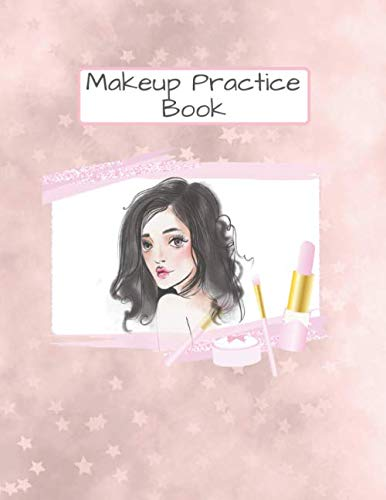 Makeup Practice Book: With 4 Templates Face and fashion come with convenient note sections so you can keep track of products & colors used (Beauty Studio Collection) Lisa Nicholls