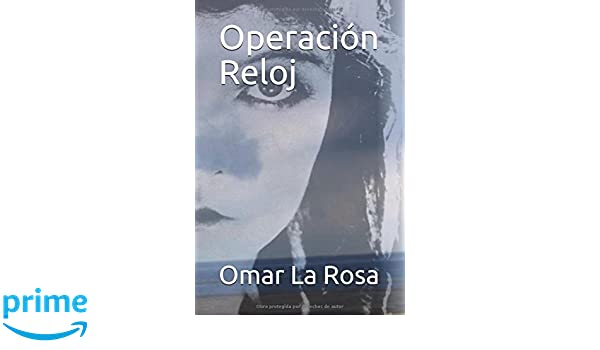 Operación Reloj (Spanish Edition): Omar R. La Rosa: 9781983393693: Amazon.com: Books