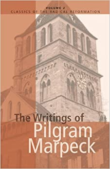 The Writings of Pilgram Marpeck (Classics of the Radical Reformation) (English and German Edition)