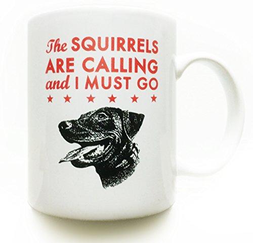 - Labrador Retriever- Black Lab- dog coffee mug11 oz- The Squirrels Are Calling and I Must Go