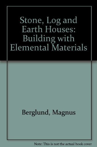 Stone, Log and Earth Houses: Building with Elemental ()