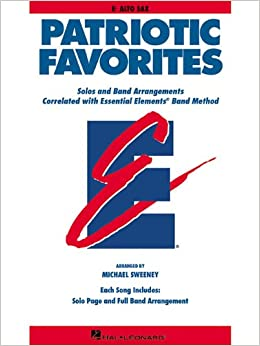Amazon Essential Elements Patriotic Favorites E Flat Alto Saxophone 0073999366327 Michael Sweeney Hal Leonard Corp Books