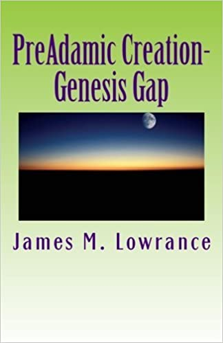 PreAdamic Creation-Genesis Gap: The Ruin-Reconstruction Biblical Doctrine by James M. Lowrance (2010-08-25)