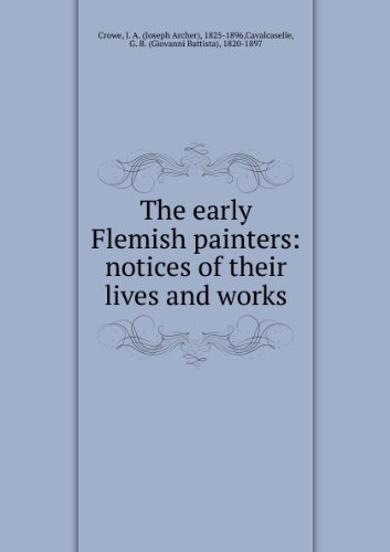 Read Online The early Flemish painters; notices of their lives and works. by pdf