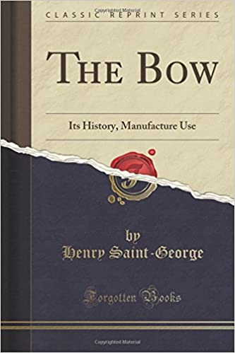 Book The Bow: Its History, Manufacture Use (Classic Reprint)