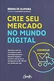 capa de CRIE SEU MERCADO NO MUNDO DIGITAL: Aprenda a viver de ecommerce com a estratégia que levou inúmeros negócios on-line a sair do zero e ultrapassar os R$100 mil em vendas por mês