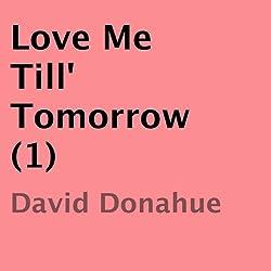 Love Me Till Tomorrow