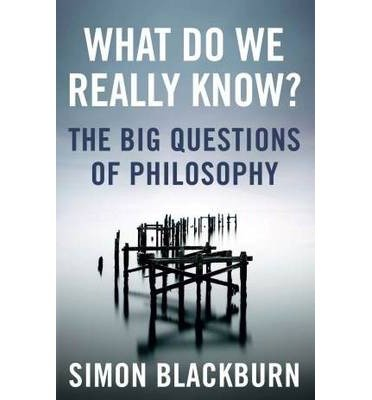 By Simon Blackburn - What Do We Really Know?: The Big Questions in Philosophy (2012-10-12) [Paperback] ebook