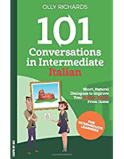 101 Conversations in Intermediate Italian: Short Natural Dialogues to Boost Your Confidence & Improve Your Spoken Italian