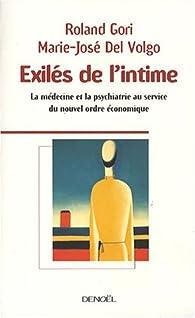 Exilés de l'intime : La médecine et la psychiatrie au service du nouvel ordre économique par Roland Gori