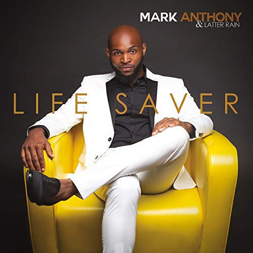 Mark Anthony and Latter Rain - Life Saver 2018