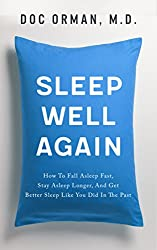 Sleep Well Again: How To Fall Asleep Fast, Stay Asleep Longer, And Get Better Sleep Like You Did In The Past