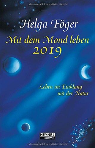 Mit dem Mond leben 2019: Leben im Einklang mit der Natur - Taschenkalender Kalender – 4. Juni 2018 Helga Föger Ludwig bei Heyne 345323765X Ratgeber / Sonstiges