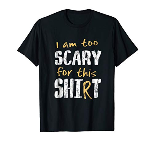 Too Scary for This Shit Shirt   Creepy Halloween Costume -